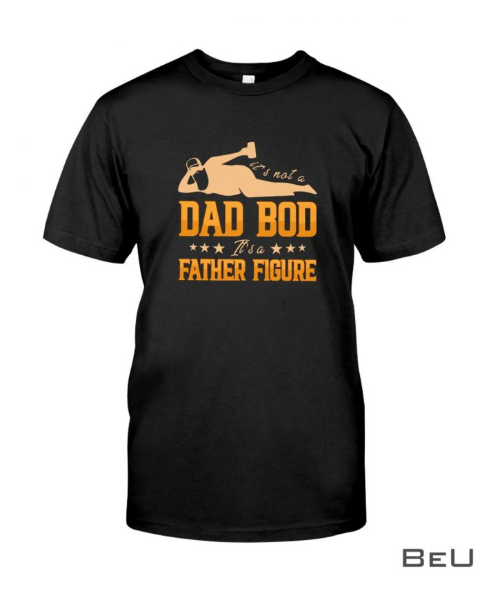 Its-Not-A-Dad-Bod-Its-A-Father-Figure-Shirt