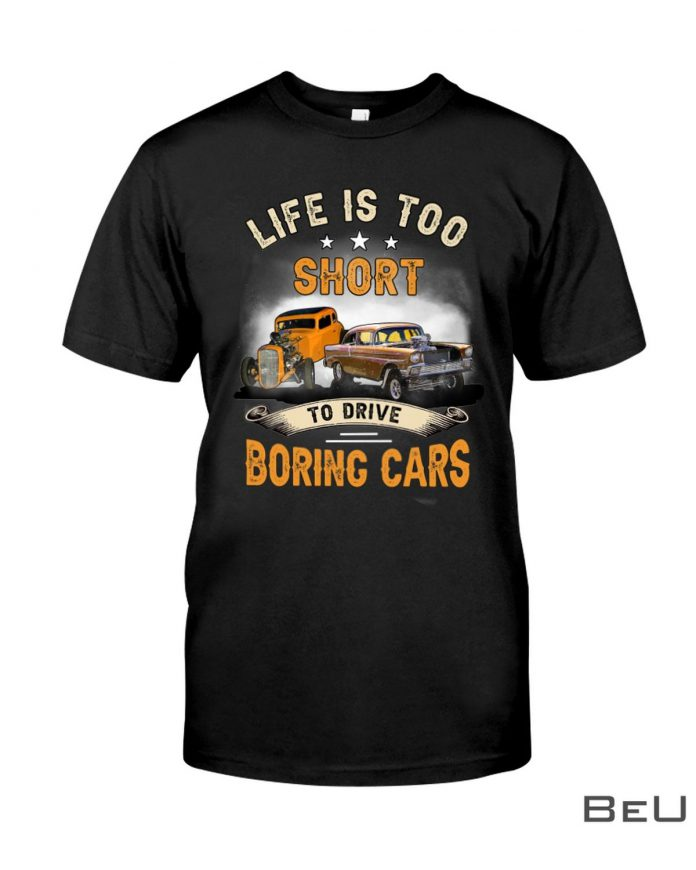 Life-Is-Too-Short-To-Drive-Boring-Cars-Shirt