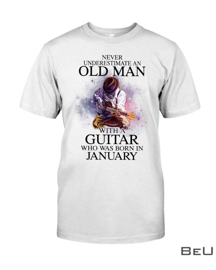 Never-Underestimate-An-Old-Man-With-A-Guitar-Who-Was-Born-In-January-Shirt