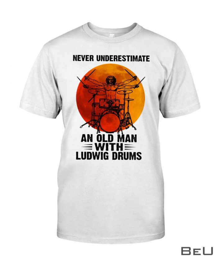 Never-Underestimate-An-Old-Man-With-Ludwig-Drums-Shirt