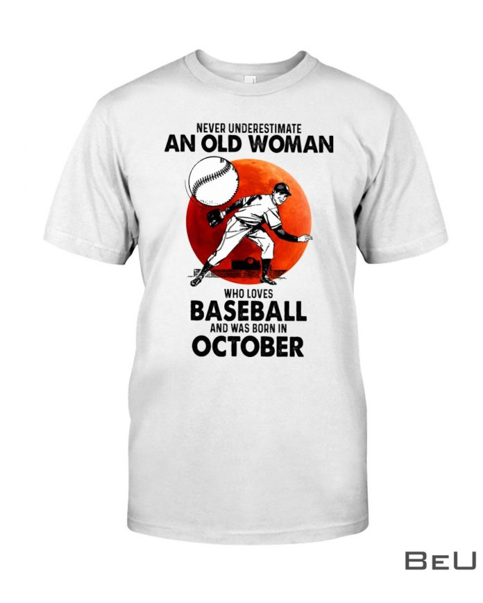 Never-Underestimate-An-Old-Woman-Who-Loves-Baseball-And-Was-Born-In-October-Shirt
