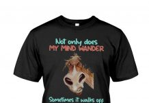 Not-Only-Does-My-Mind-Wander-Sometimes-It-Walks-Off-Completely-Shirt