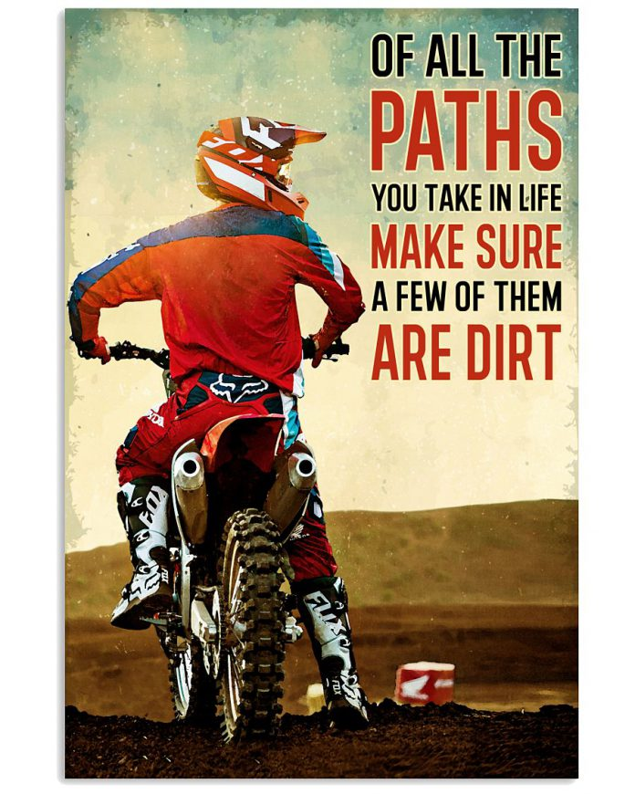Of-All-The-Paths-You-Take-In-Life-Make-Sure-A-Few-Of-Them-Are-Dirt-Poster