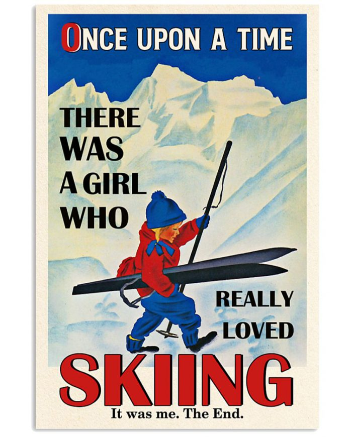 Once-upon-a-time-there-was-a-girl-who-really-loved-skiing-It-was-me-poster