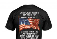 Our-Flag-Doesnt-Fly-From-The-Wind-Moving-It-It-Flies-From-The-Last-Breath-Of-Every-Soldier-That-Died-Defending-It-Shirt