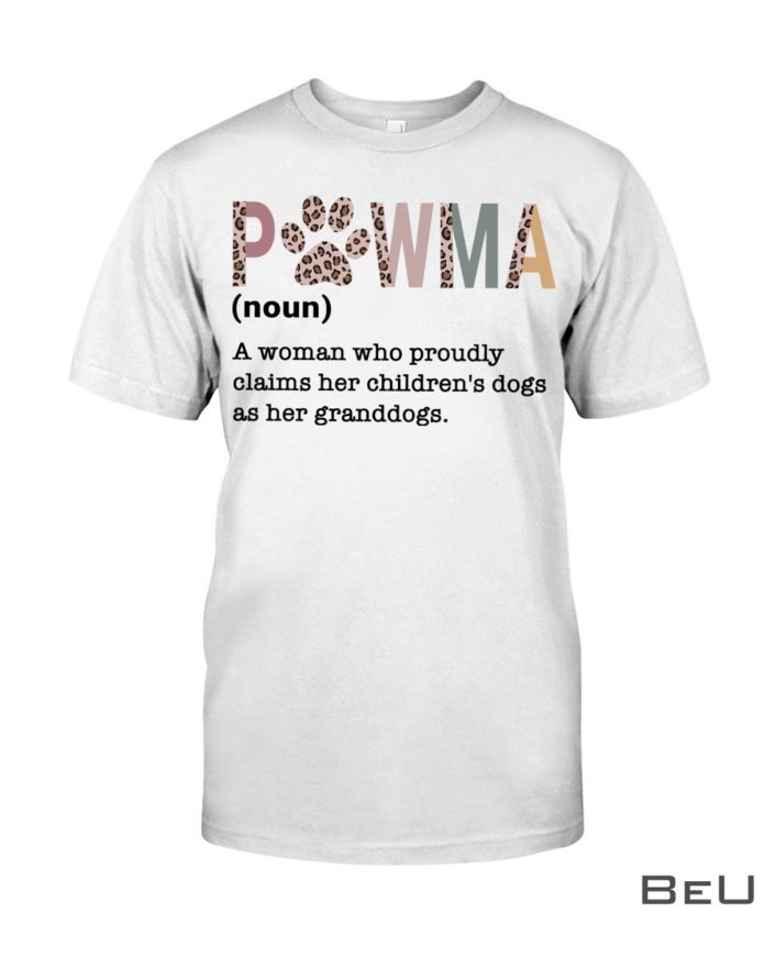 Pawma-Definition-A-Woman-Who-Proudly-Claims-Her-Childrens-Dogs-Shirt