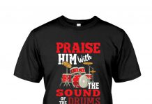 Praise-Him-With-The-Sound-Of-The-Drums-Shirt