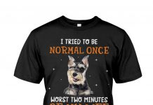 Schnauzer-I-Tried-To-Be-Normal-Once-Worst-Two-Minutes-Of-My-Life-Shirt