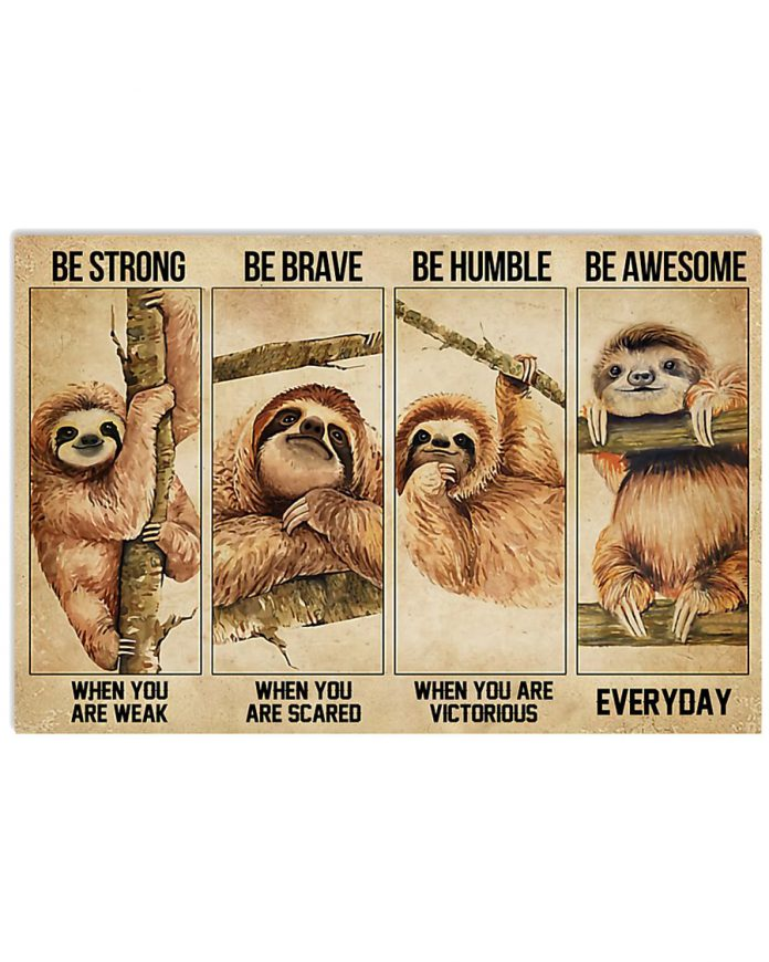 Sloth-Be-strong-when-you-are-weak-Be-brave-when-you-are-scared-posterc