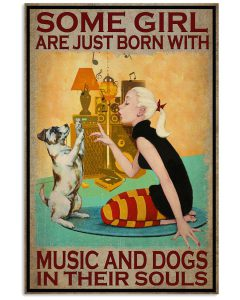Some-Girl-Are-Just-Born-With-Music-And-Dogs-In-Their-Souls-Poster