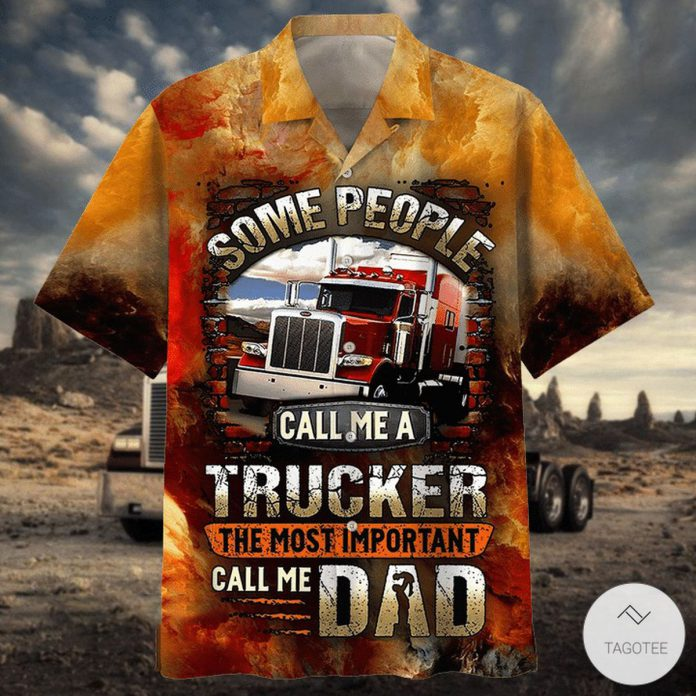 Some-People-Call-Me-A-Trucker-The-Most-Important-Dad-Hawaiian-Shirt