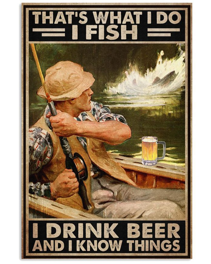 Thats-What-I-Do-I-Fish-I-Drink-Beer-And-I-Know-Things-Poster