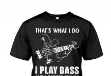Thats-What-I-Do-I-Play-Bass-And-I-Forget-Things-Shirt