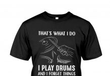 Thats-What-I-Do-I-Play-Drums-And-I-Forget-Things-Shirt