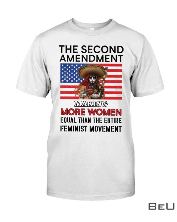 The-Second-Amendment-Making-More-Women-Equal-Than-The-Entire-Feminist-Movement-Shirt