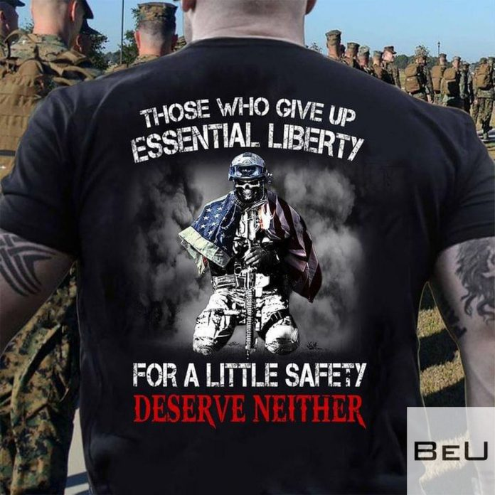 Veteran-Those-Who-Give-Up-Essential-Liberty-For-A-Little-Safety-Deserve-Neither-Shirtv