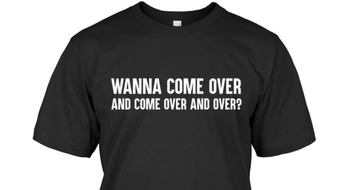 Wanna-Come-Over-And-Come-Over-And-Over-Shirt