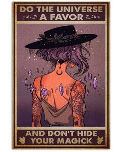 Witch-Do-The-Universe-A-Favor-And-Dont-Hide-Your-Magick-Poster (1)