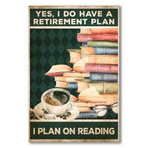Yes-I-Do-Have-A-Retirement-Plan-I-Plan-On-Reading-Poster