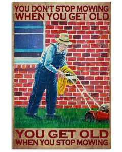 You-Dont-Stop-Mowing-When-You-Get-Old-You-Get-Old-When-You-Stop-Mowing-Poster