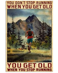You-Dont-Stop-Running-When-You-Get-Old-You-Get-Old-When-You-Stop-Running-Poster