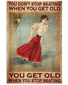 You-Dont-Stop-Skating-When-You-Get-Old-You-Get-Old-When-You-Stop-Skating-Poster