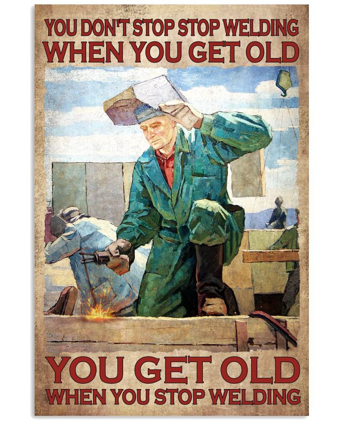 You-Dont-Stop-Welding-When-You-Get-Old-You-Get-Old-When-You-Stop-Welding-Poster