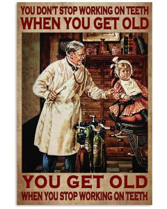 You-Dont-Stop-Working-On-Teeth-When-You-Get-Old-Poster