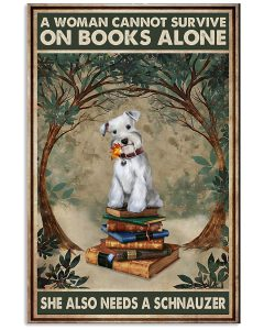 A-Woman-Cannot-Survive-On-Books-Alone-She-Also-Needs-A-Schnauzer-Poster