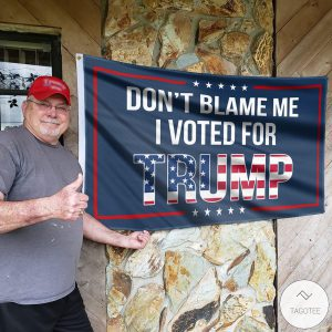 Dont-Blame-Me-I-Voted-For-Trump-Flag