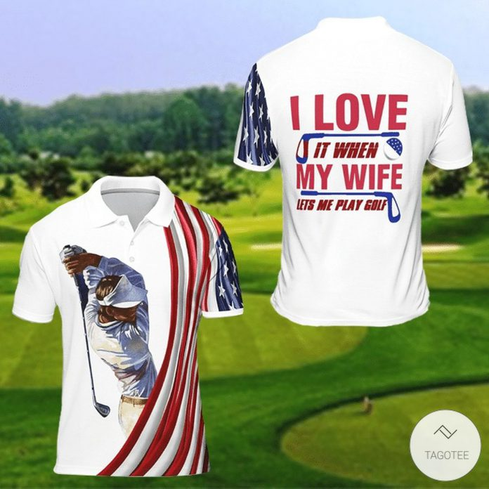 I-Love-It-When-My-Wife-Lets-Me-Play-Golf-Polo-Shirt