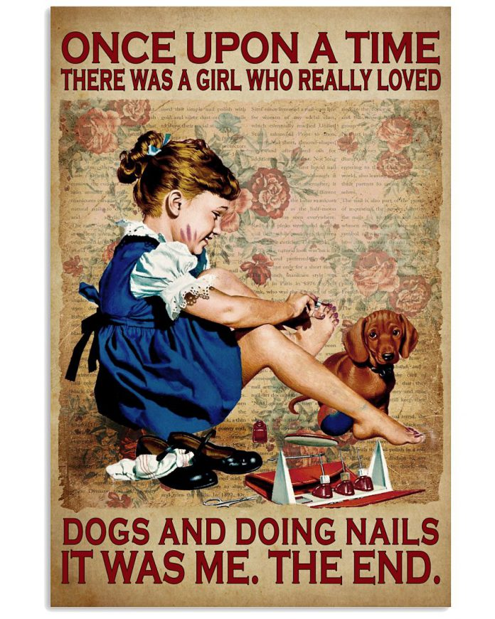 Once-Upon-A-Time-There-Was-A-Girl-Who-Really-Loved-Dogs-And-Doing-Nails-It-Was-Me-Poster