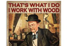 Thats-What-I-Do-I-Work-With-Wood-I-Drink-And-I-Know-Things-Poster