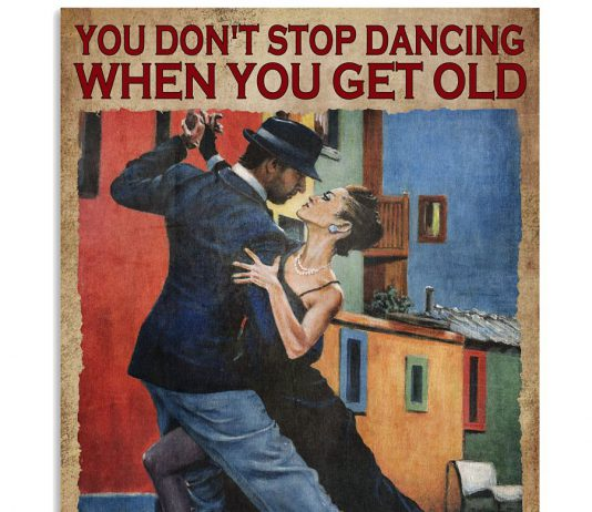 You-Dont-Stop-Dancing-When-You-Get-Old-You-Get-Old-When-You-Stop-Dancing-Poster
