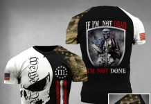 If-Im-Not-Dead-Im-Not-Done-We-The-People-Military-Skull-3D-T-shirt