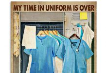 My Time In Uniform Is Over But Being A Nurse Never Ends Poster