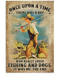 Once-Upon-A-Time-There-Was-A-Boy-Who-Really-Loved-Fishing-And-Dogs-It-Was-Me-Poster