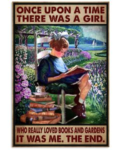Once-Upon-A-Time-There-Was-A-Girl-Who-Really-Loved-Books-And-Gardens-It-Was-Me-Poster