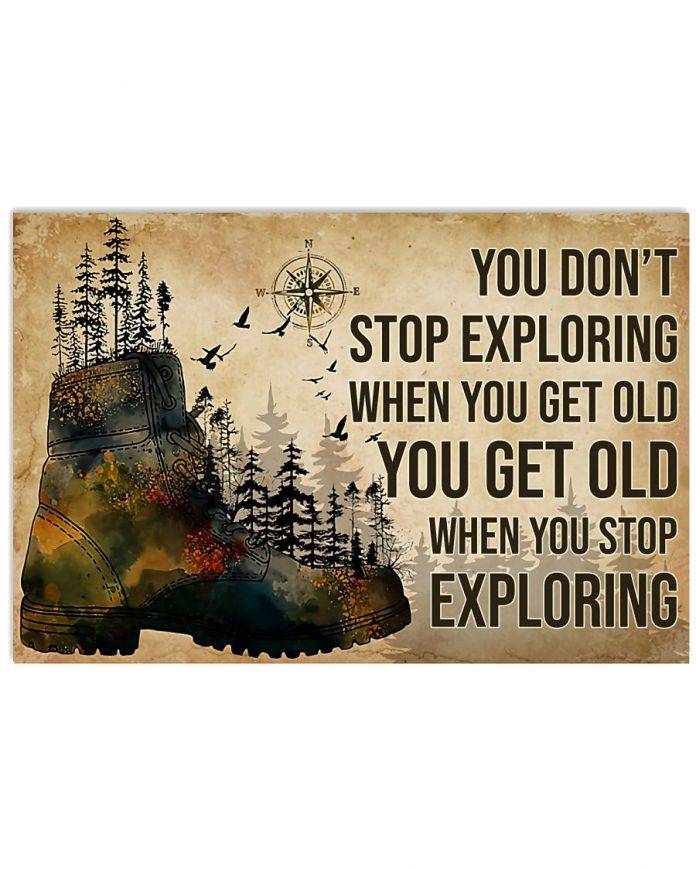 You Don't Stop Exploring When You Get Old You Get Old When You Stop Exploring Hikers Poster