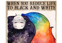 When You Reduce Life To Black And White You Never See Rainbows Poster