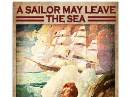 A Sailor May Leave The Sea But The Sea Never Leaves The Sailor Poster