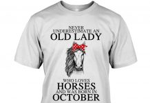 Never Underestimate An Oct Old Lady Loves Horses Shirt
