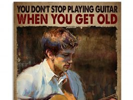 You Don't Stop Playing Guitar When You Get Old Poster