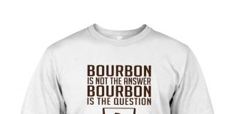 Bourbon Is Not The Answer Bourbon Is The Question Shirt