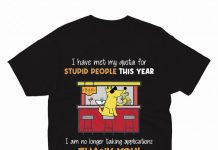 I Have Met My Quota For Stupid People This Year Shirt