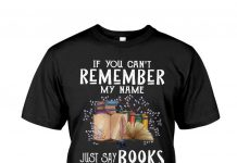 If You Can't Remember My Name Just Say Books Shirt
